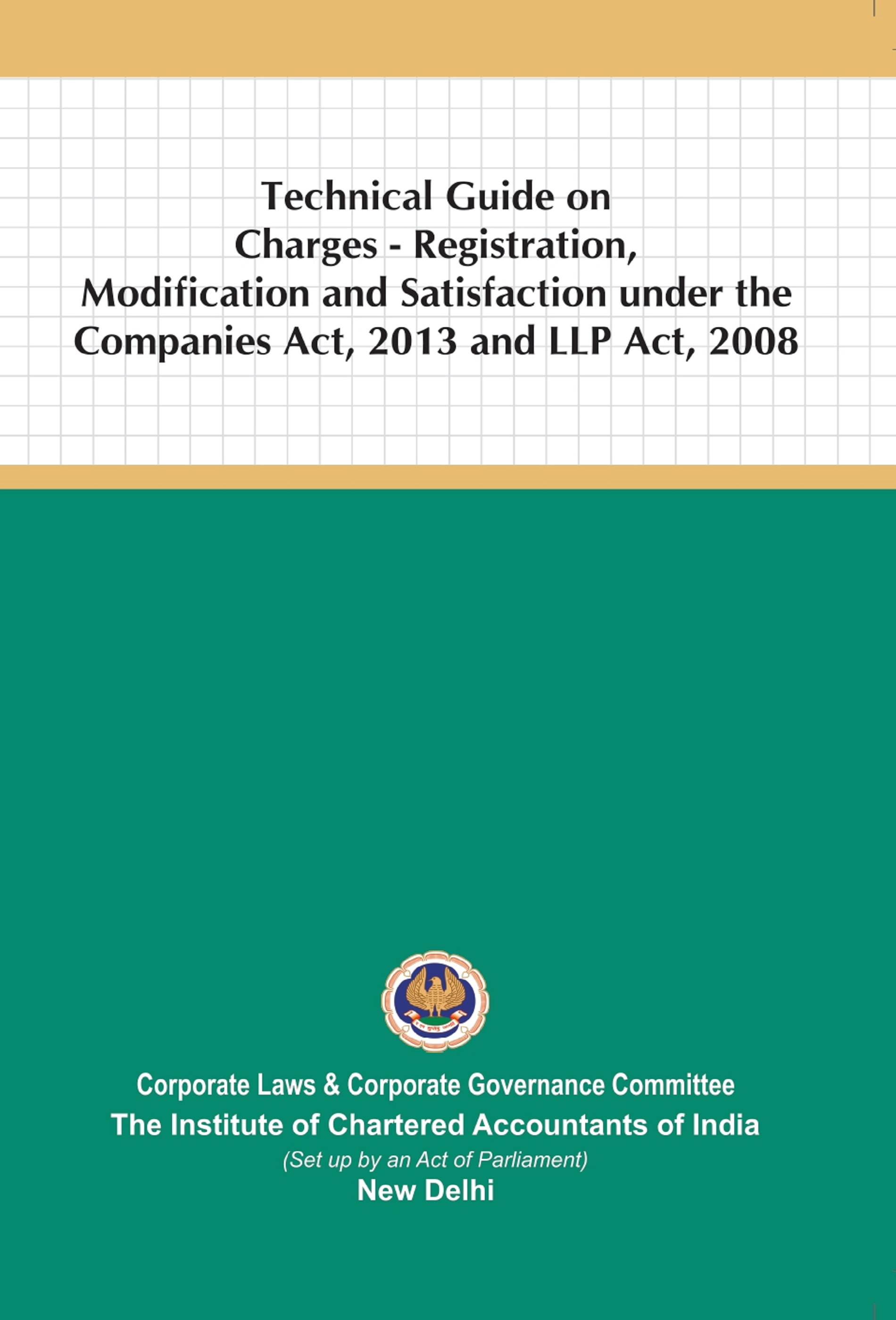 Technical Guide on Charges - Registration, Modification and Satisfaction under the Companies Act, 2013 and LLP Act, 2008 (January, 2021)