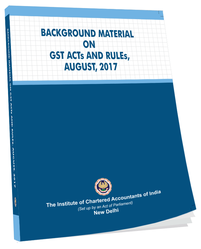 Background Material on GST Acts & Rules, August, 2017