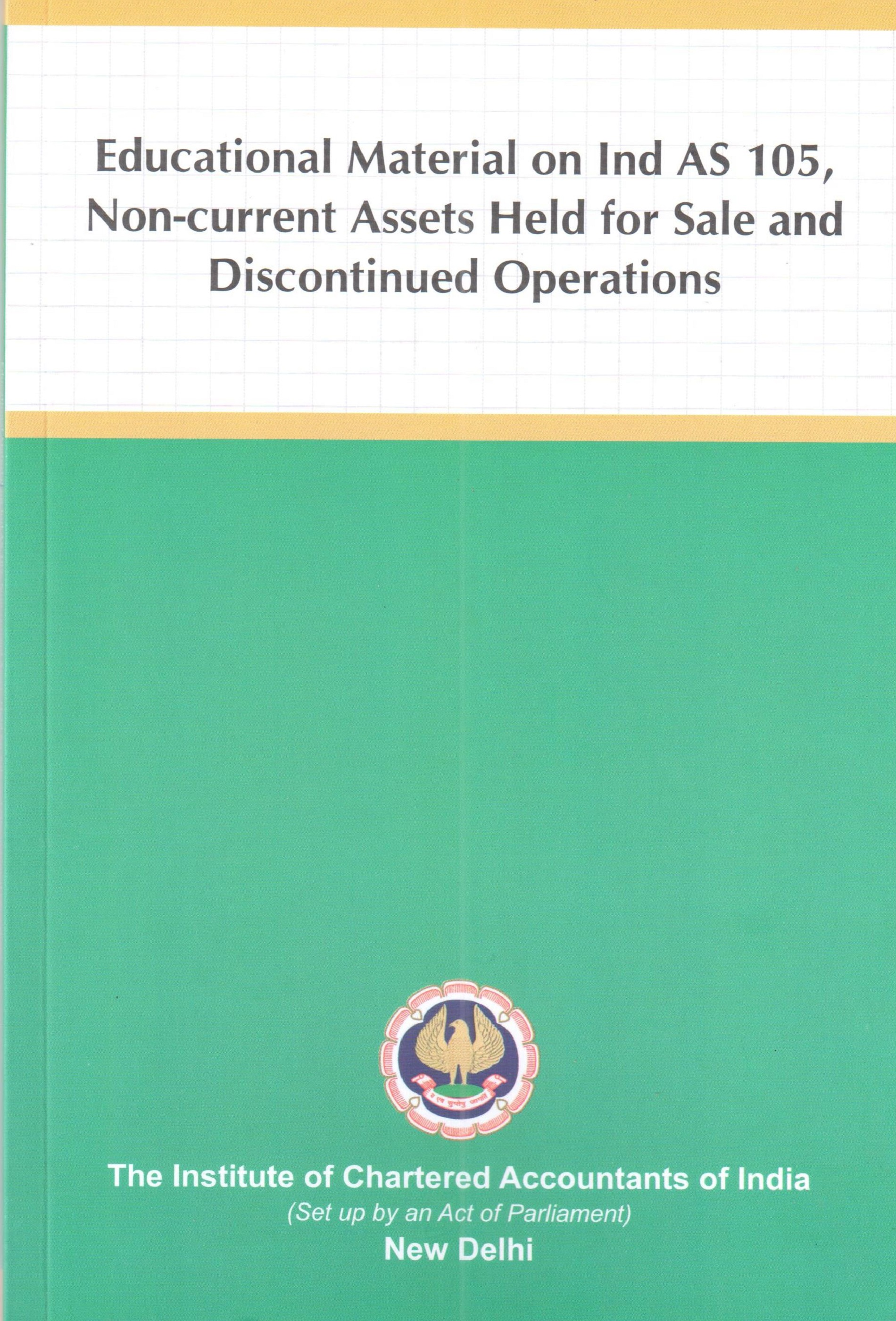 Educational Material on Ind AS 105, Non-current Assets Held for Sale and Discontinued Operations (February, 2021)