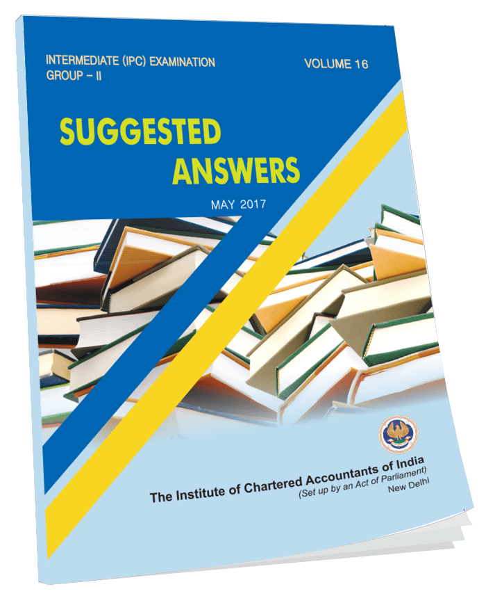 Intermediate (IPC) Examination Group - II Suggested answers May, 2017 (September, 2017)